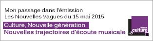 Mon passage dans l'émissionLes Nouvelles Vagues du 15 mai 2015 sur France Culture