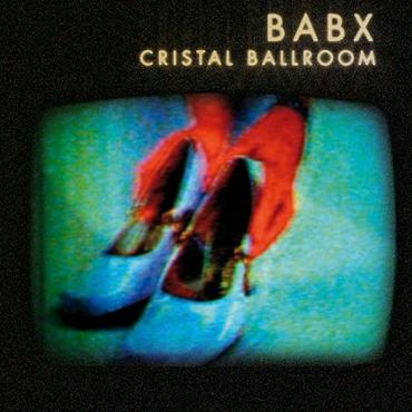 Babx - Cristal Ballroom