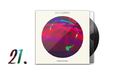 21. Still Corners - Creatures Of An Hour