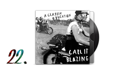 22. A Classic Education - Call It Blazing
