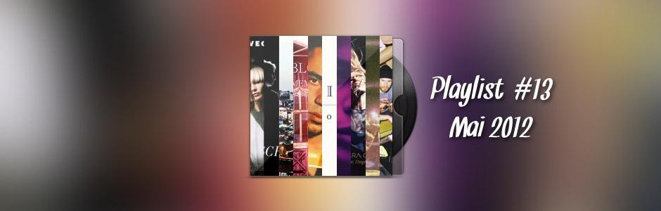 Playlist 13 : Mai 2012