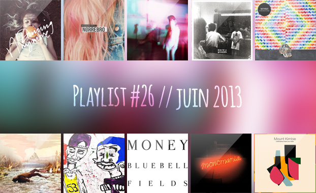 Playlist #26 : Is Tropical, Only Real, Kim Ki o, The Kissaway Trail, Money, etc.