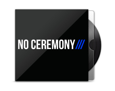 NO CEREMONY/// - NO CEREMONY///