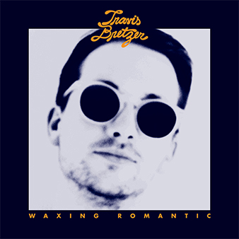 Travis Bretzer - Waxing Romantic