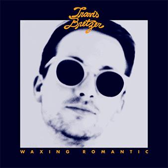 Travis Bretzer - Waxing Romantic