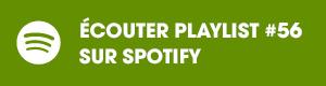 écouter la playlist #56 sur spotify