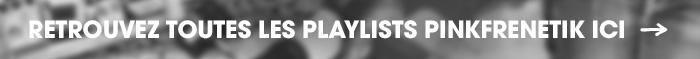 Retrouvez toutes les playlists Pinkfrenetik