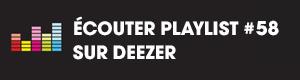 Ecoutez la playlist 58 sur Deezer