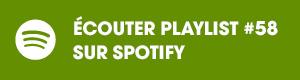 Ecoutez la playlist 58 sur Spotify