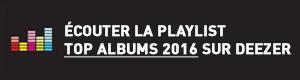 Ecouter la playlist Top Albums 2016 sur Deezer