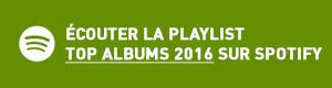 Ecouter la playlist Top Albums 2016 sur Spotify