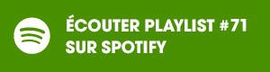 Ecoutez la playlist 71 sur Spotify