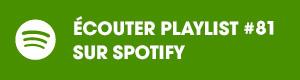 Ecoutez la playlist 81 sur Spotify