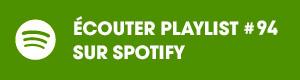 Ecoutez la playlist 94 sur Spotify