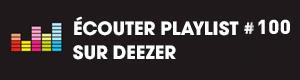 Ecoutez la playlist 100 sur Deezer