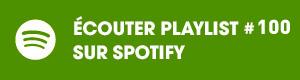 Ecoutez la playlist 100 sur Spotify