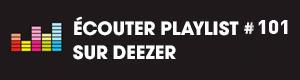 Ecoutez la playlist 101 sur Deezer