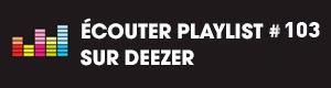 Ecoutez la playlist 103 sur Deezer