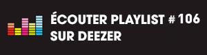 Ecoutez la playlist 106 sur Deezer