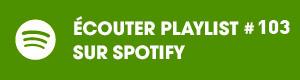 Ecoutez la playlist 103 sur Spotify