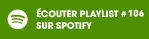 Ecoutez la playlist 106 sur Spotify