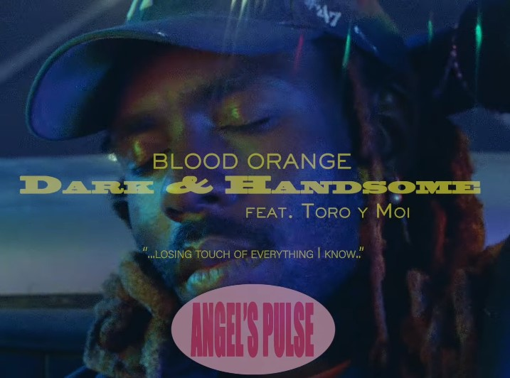 [CLIP] Blood Orange - Dark & Handsome (feat. Toro y Moi)
