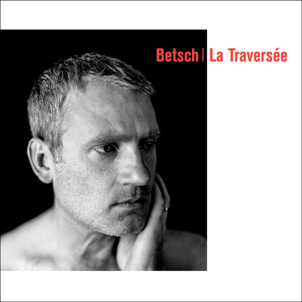 Bertrand Betsch - La traversée